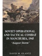 Soviet Operational and Tactical Combat in Manchuria, 1945: «August Storm».