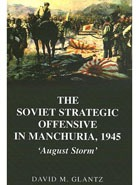 The Soviet Strategic Offensive in Manchuria, 1945: «August Storm».